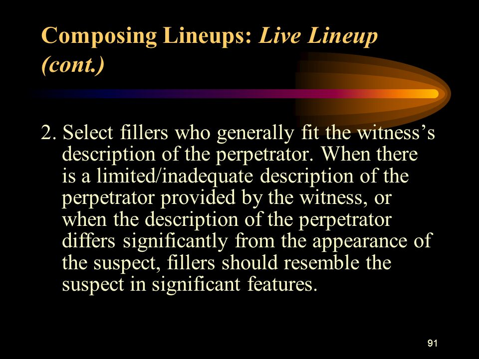 91 2. Select fillers who generally fit the witness's description of the perpetrator.