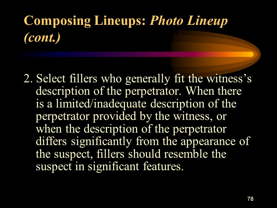 78 2. Select fillers who generally fit the witness's description of the perpetrator.