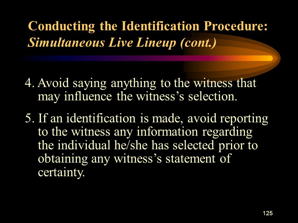 125 4. Avoid saying anything to the witness that may influence the witness's selection.