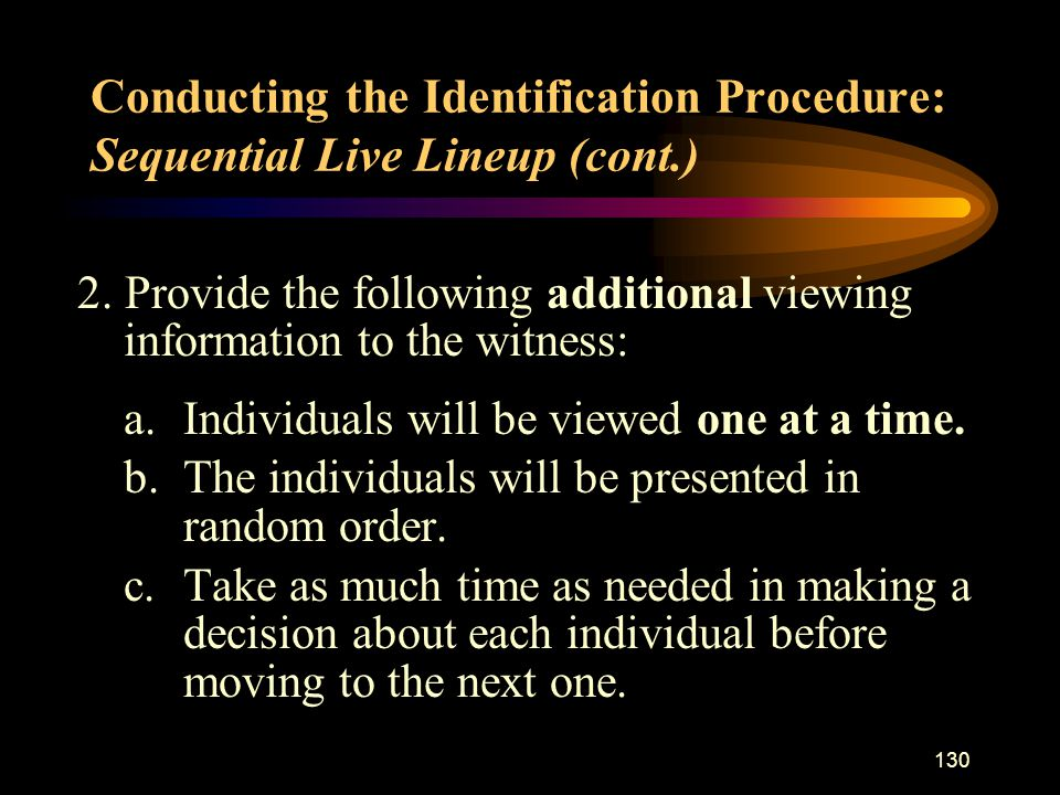 130 Conducting the Identification Procedure: Sequential Live Lineup (cont.) 2.