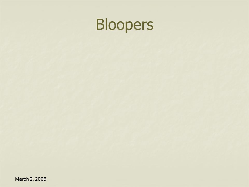 March 2, 2005 Bloopers