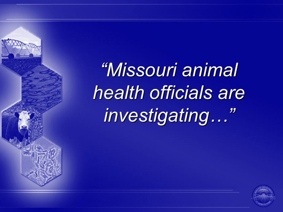 Missouri animal health officials are investigating…