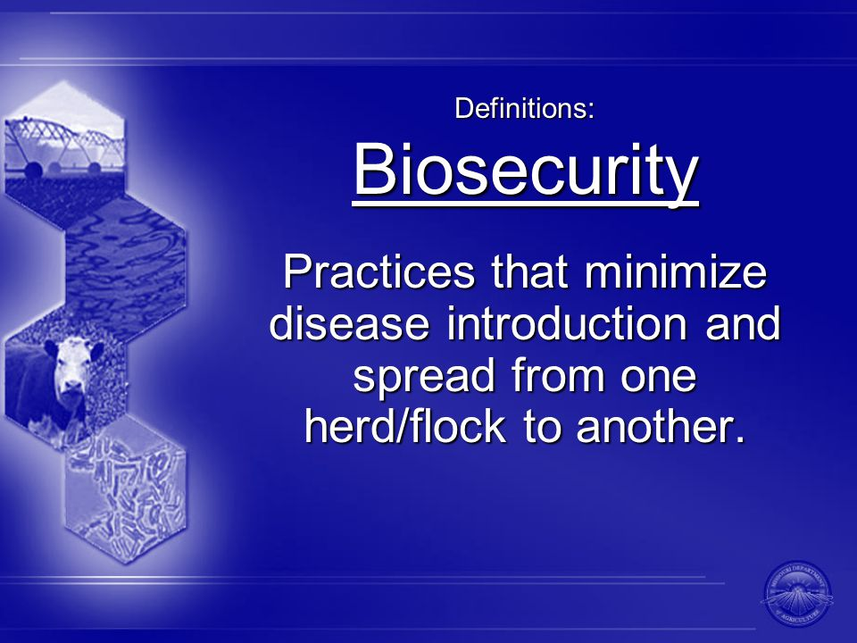 Definitions: Biosecurity Practices that minimize disease introduction and spread from one herd/flock to another.