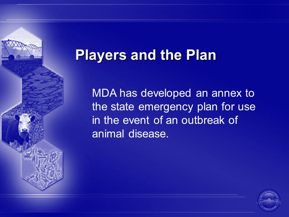 Players and the Plan MDA has developed an annex to the state emergency plan for use in the event of an outbreak of animal disease.