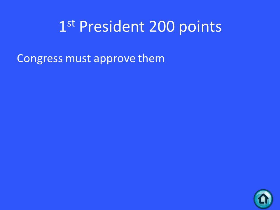1 st President 200 points Congress must approve them