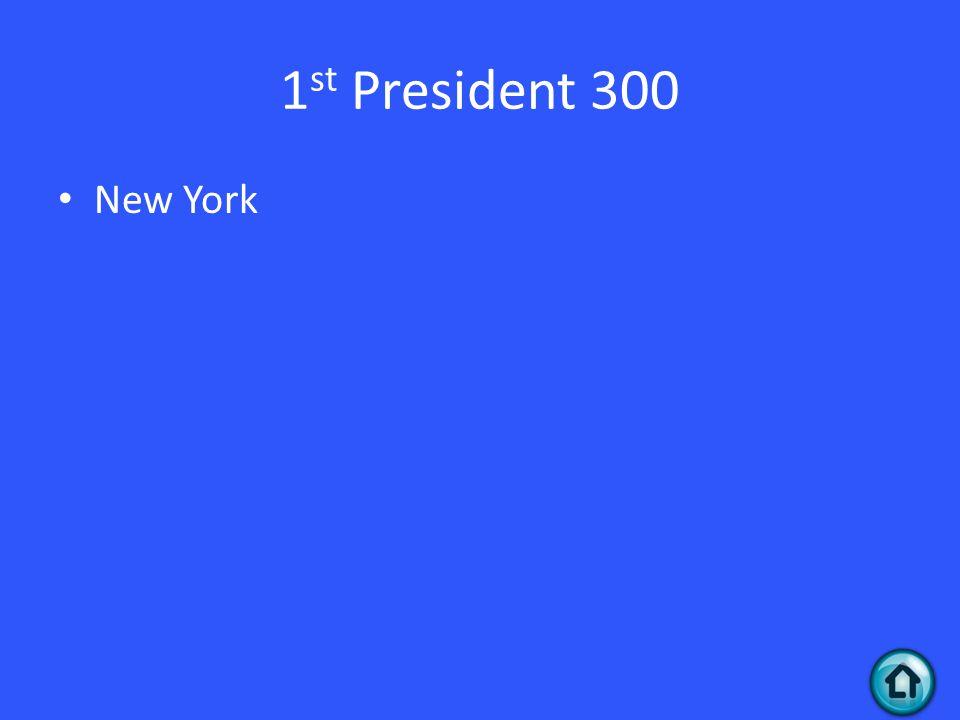 1 st President 300 New York