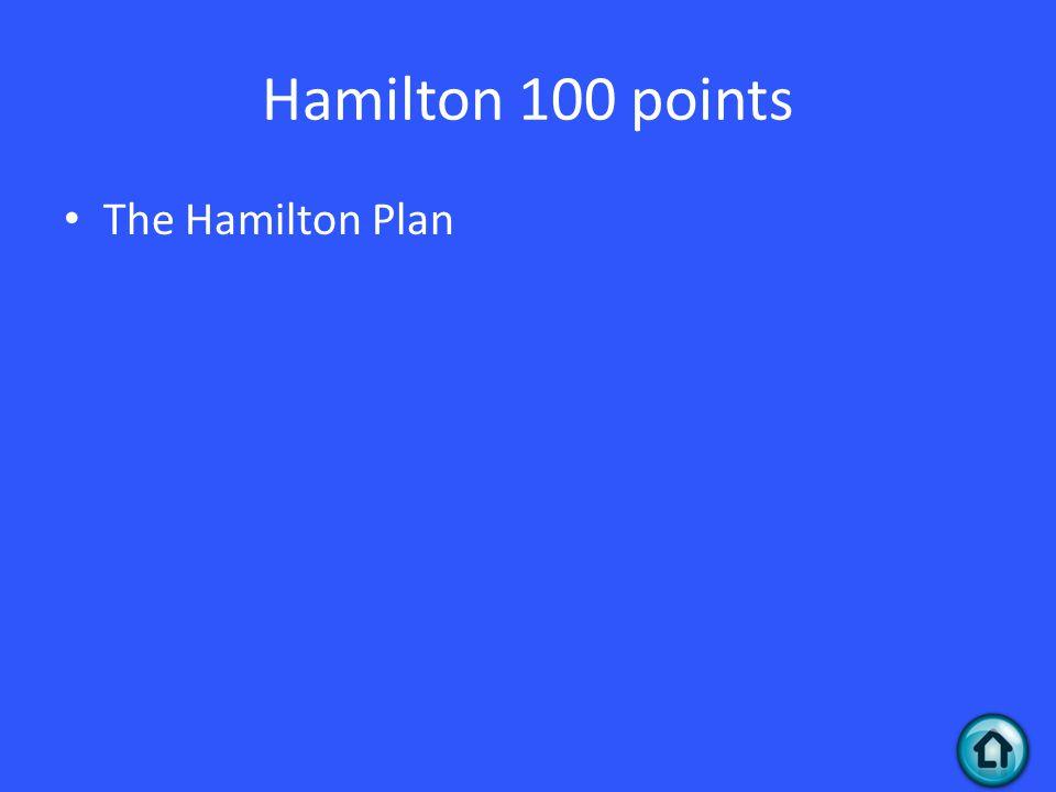 Hamilton 100 points The Hamilton Plan