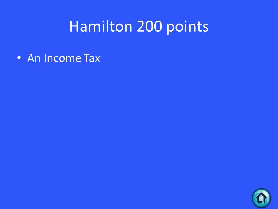 Hamilton 200 points An Income Tax