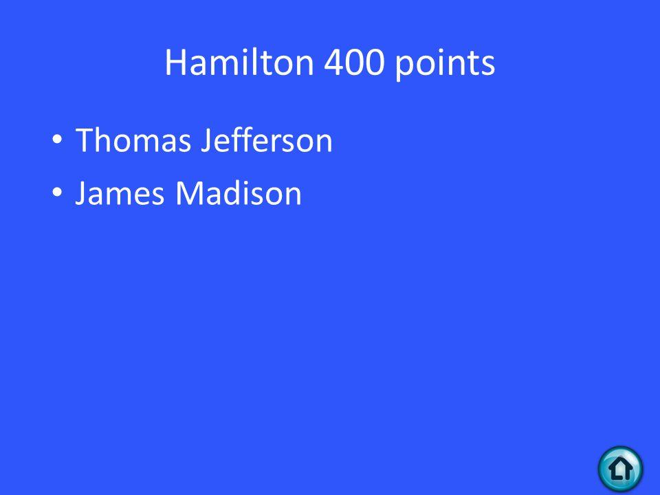 Hamilton 400 points Thomas Jefferson James Madison