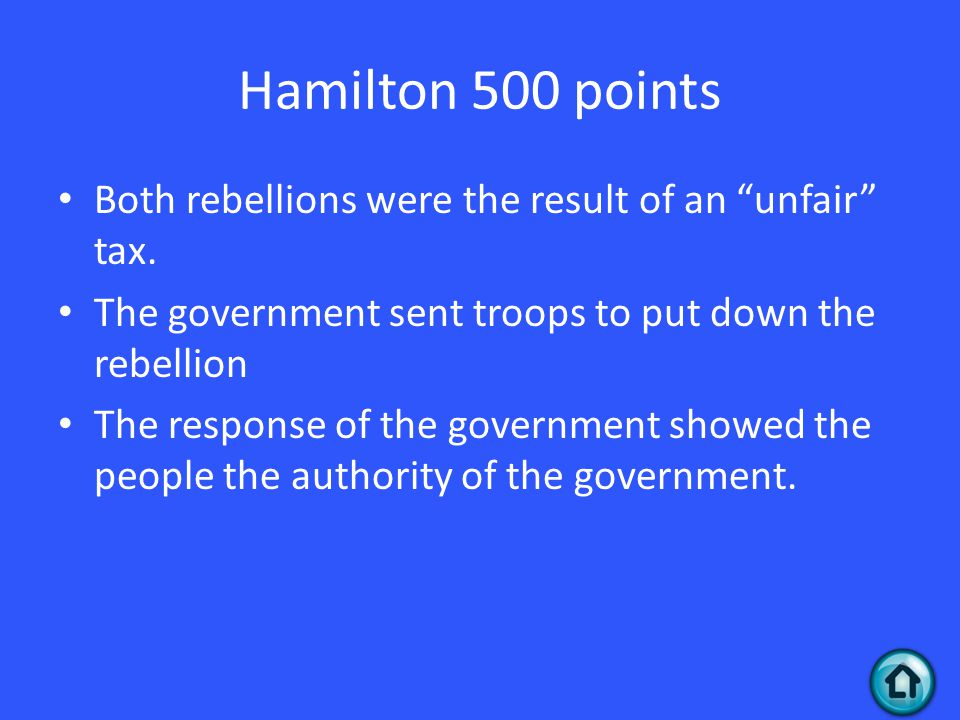 Hamilton 500 points Both rebellions were the result of an unfair tax.