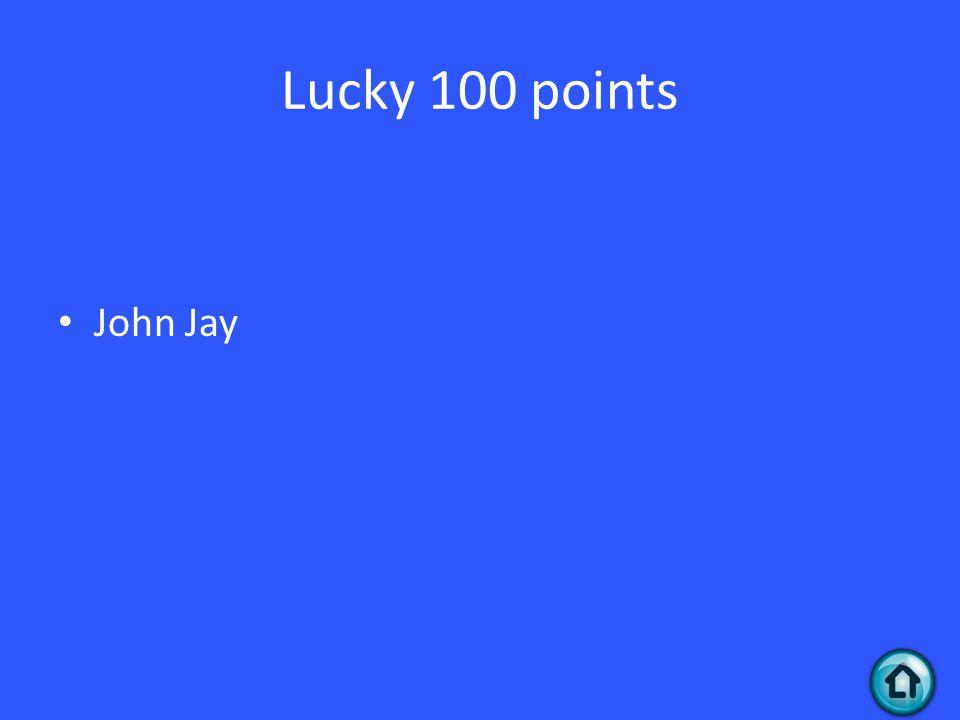 Lucky 100 points John Jay