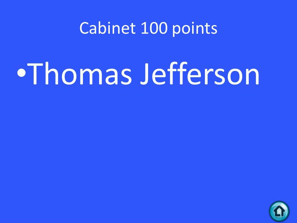 Cabinet 100 points Thomas Jefferson