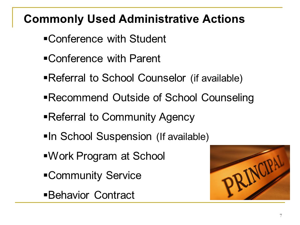 7 Commonly Used Administrative Actions  Conference with Student  Conference with Parent  Referral to School Counselor (if available)  Recommend Ou