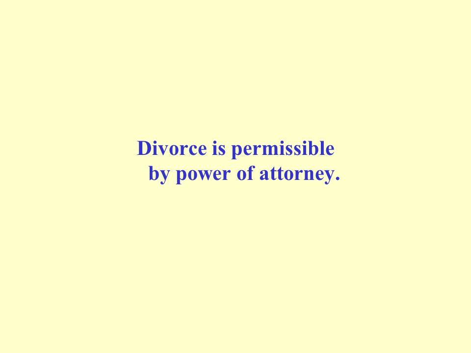 Divorce is permissible by power of attorney.