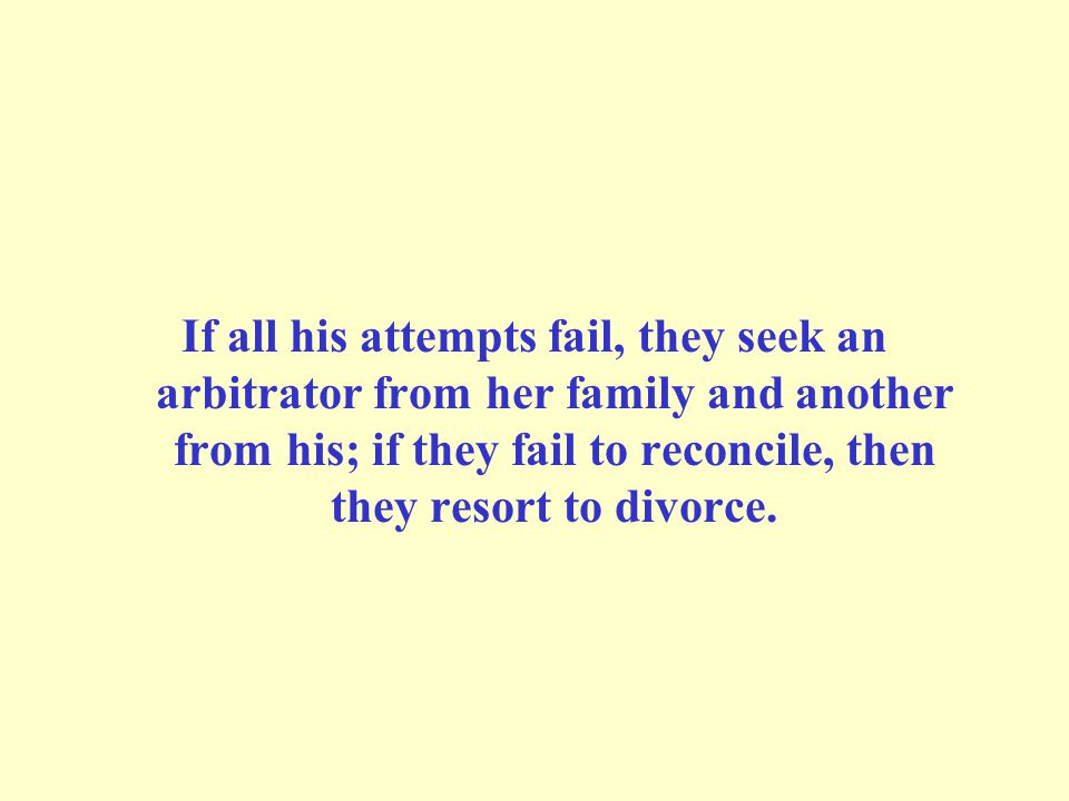 If all his attempts fail, they seek an arbitrator from her family and another from his; if they fail to reconcile, then they resort to divorce.