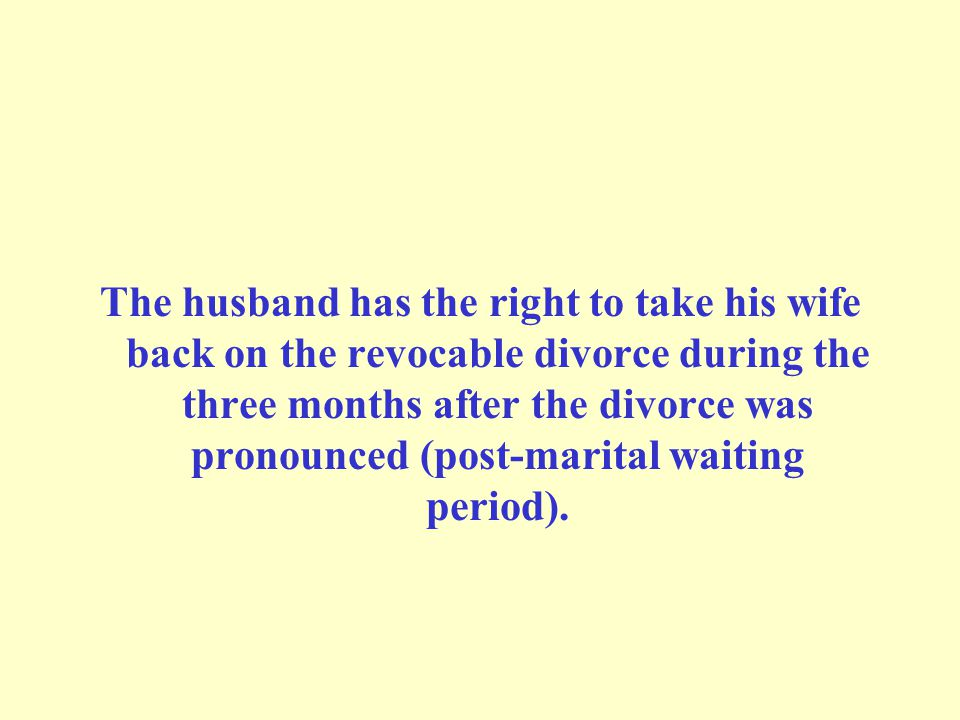 The husband has the right to take his wife back on the revocable divorce during the three months after the divorce was pronounced (post-marital waitin