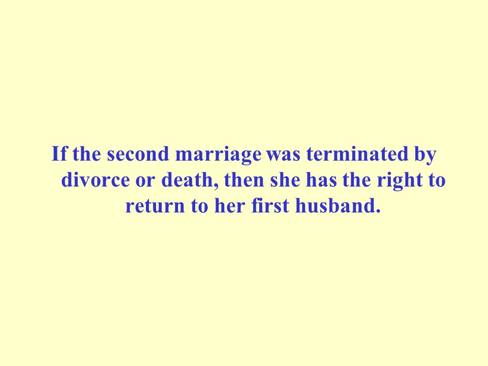 If the second marriage was terminated by divorce or death, then she has the right to return to her first husband.
