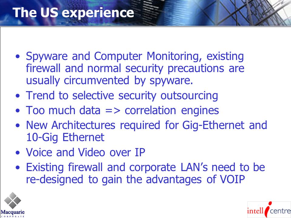 The US experience Spyware and Computer Monitoring, existing firewall and normal security precautions are usually circumvented by spyware.