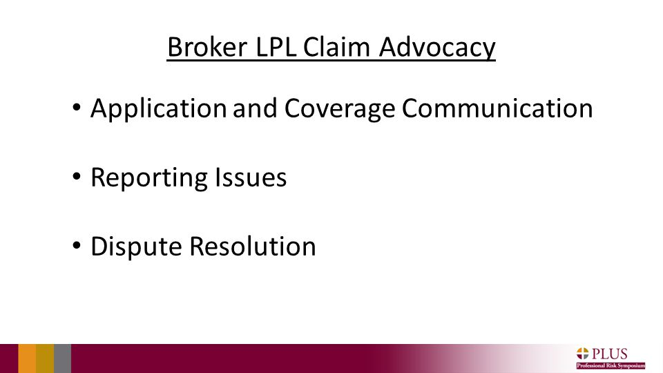 Broker LPL Claim Advocacy Application and Coverage Communication Reporting Issues Dispute Resolution