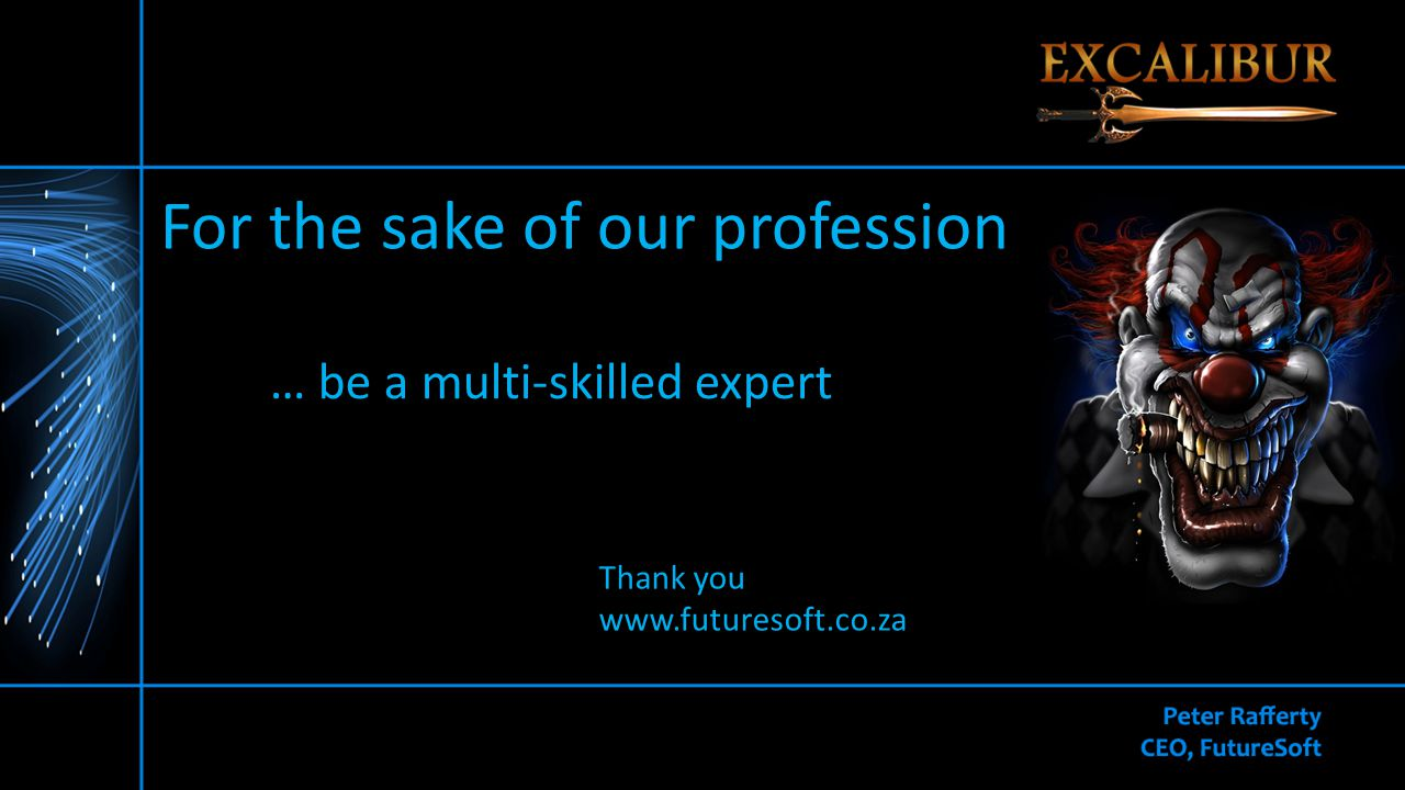 Thank you www.futuresoft.co.za For the sake of our profession … be a multi-skilled expert