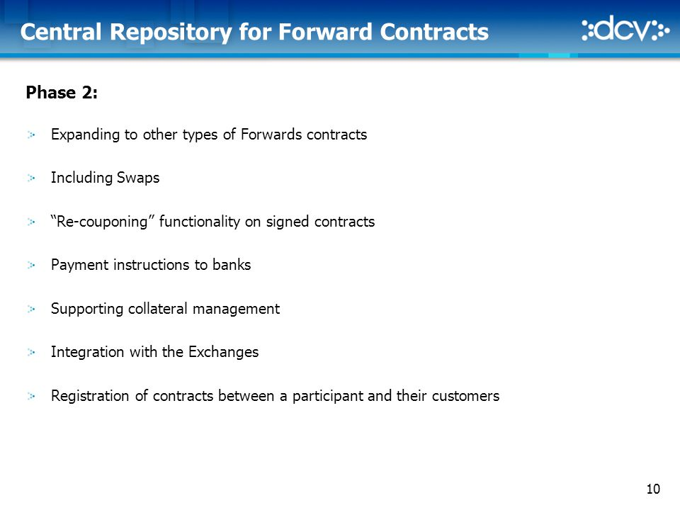 "10 Central Repository for Forward Contracts Phase 2: Expanding to other types of Forwards contracts Including Swaps ""Re-couponing"" functionality on si"