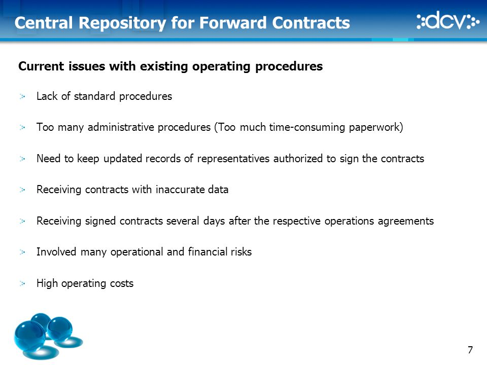 7 Central Repository for Forward Contracts Current issues with existing operating procedures Lack of standard procedures Too many administrative proce