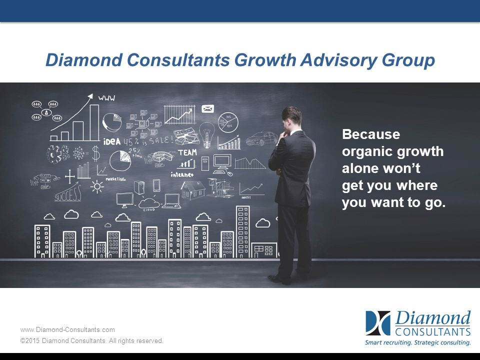 Diamond Consultants Growth Advisory Group Because organic growth alone won't get you where you want to go.