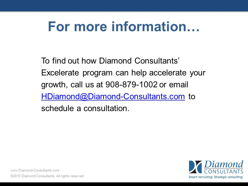 For more information… To find out how Diamond Consultants' Excelerate program can help accelerate your growth, call us at 908-879-1002 or email HDiamond@Diamond-Consultants.com to schedule a consultation.