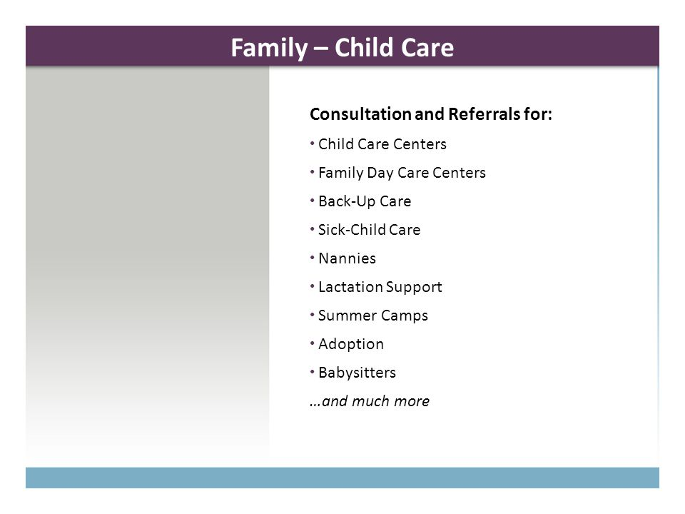 Family – Child Care Consultation and Referrals for: Child Care Centers Family Day Care Centers Back-Up Care Sick-Child Care Nannies Lactation Support