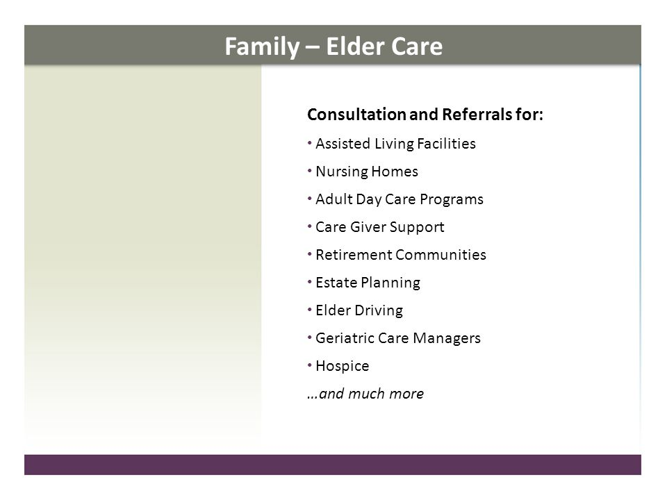 Family – Elder Care Consultation and Referrals for: Assisted Living Facilities Nursing Homes Adult Day Care Programs Care Giver Support Retirement Com