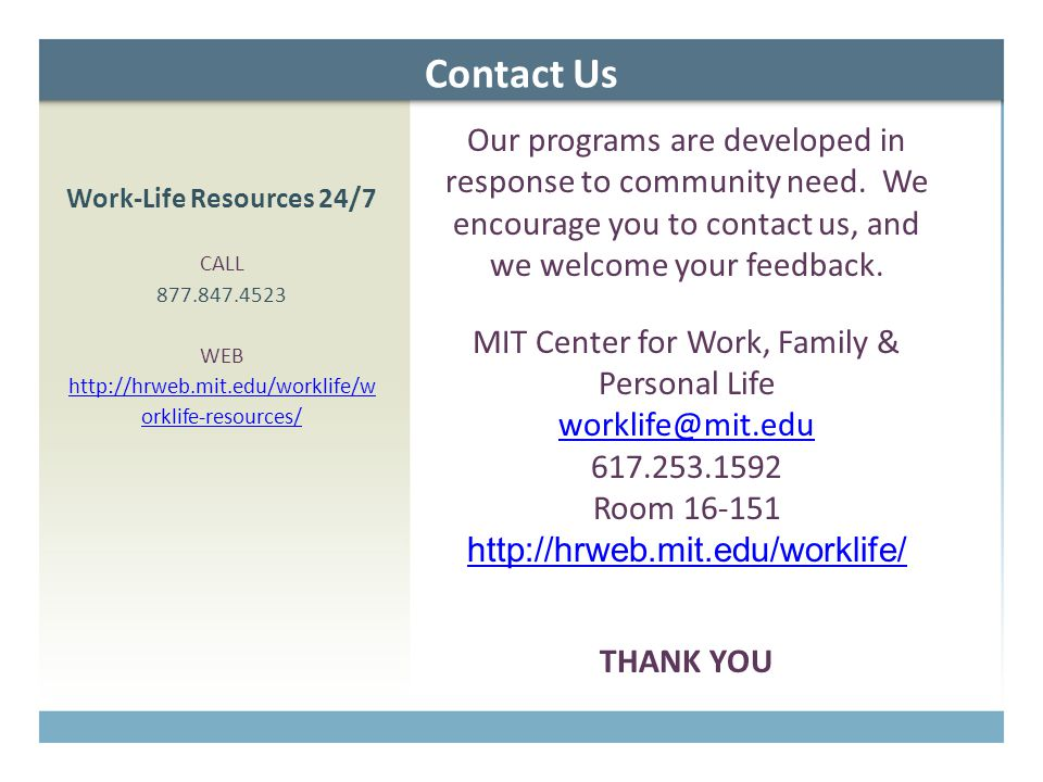 Contact Us Our programs are developed in response to community need. We encourage you to contact us, and we welcome your feedback. MIT Center for Work