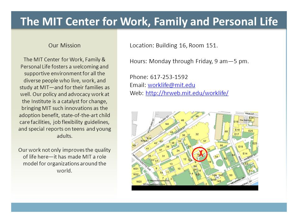 The MIT Center for Work, Family and Personal Life Our Mission The MIT Center for Work, Family & Personal Life fosters a welcoming and supportive envir