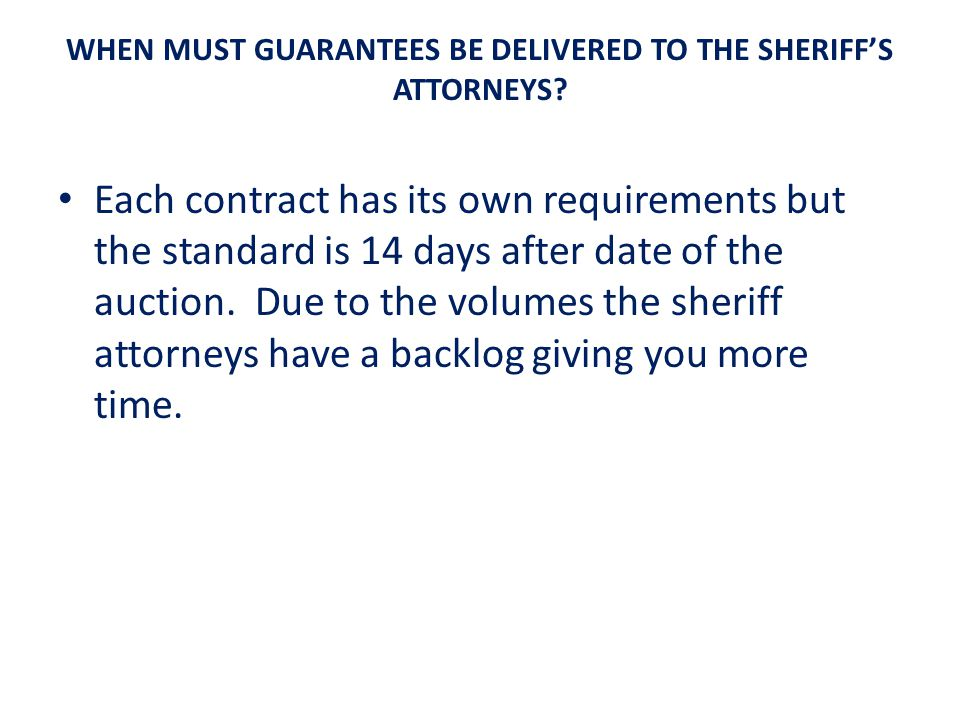 WHEN MUST GUARANTEES BE DELIVERED TO THE SHERIFF'S ATTORNEYS.