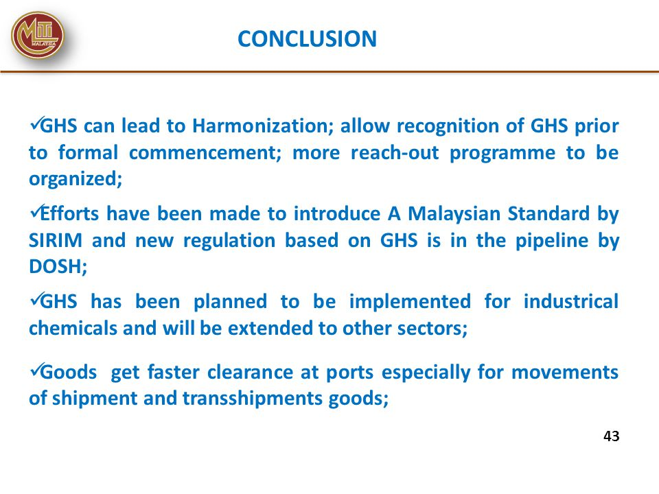 CONCLUSION 43 GHS can lead to Harmonization; allow recognition of GHS prior to formal commencement; more reach-out programme to be organized; Efforts