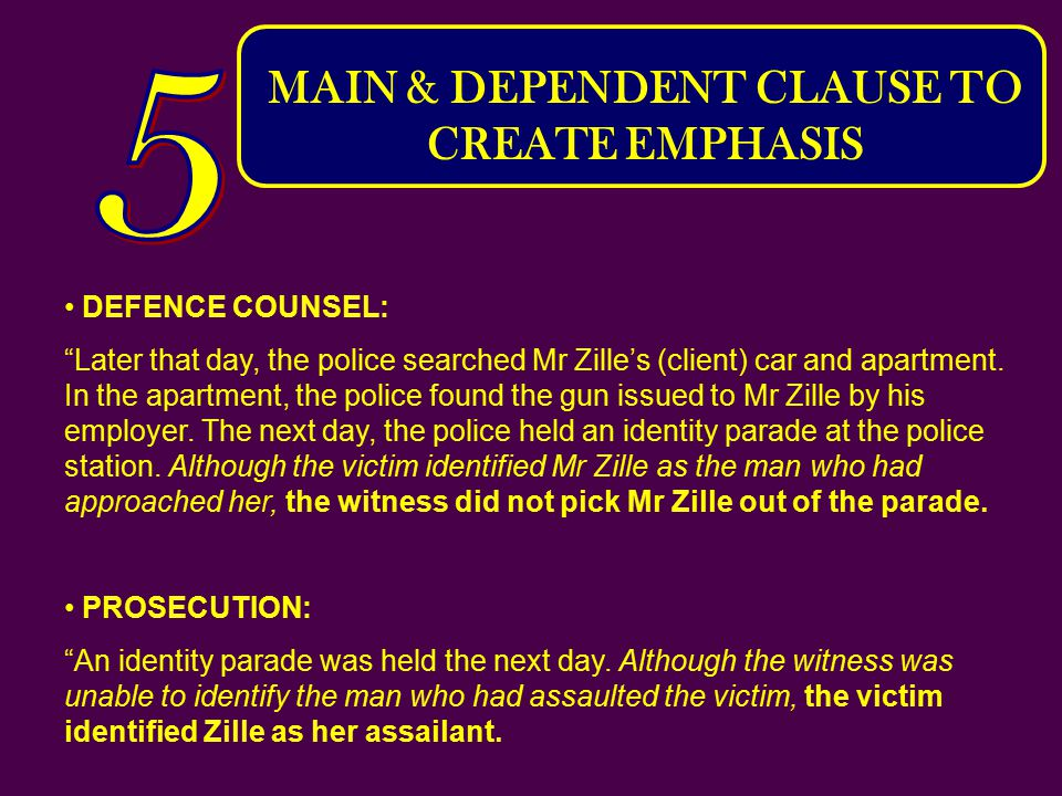 MAIN & DEPENDENT CLAUSE TO CREATE EMPHASIS DEFENCE COUNSEL: Later that day, the police searched Mr Zille's (client) car and apartment.