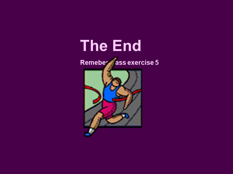 The End Remeber class exercise 5