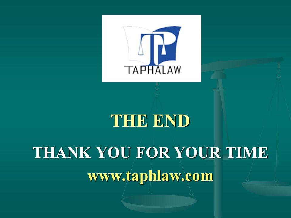 THE END THANK YOU FOR YOUR TIME www.taphlaw.com