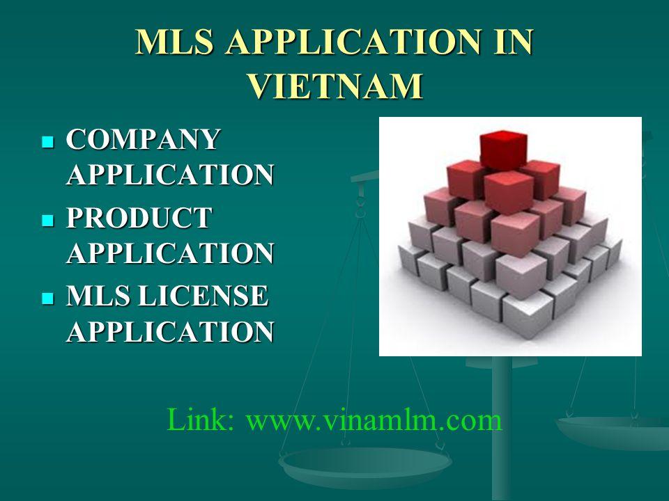 MLS APPLICATION IN VIETNAM COMPANY APPLICATION COMPANY APPLICATION PRODUCT APPLICATION PRODUCT APPLICATION MLS LICENSE APPLICATION MLS LICENSE APPLICATION Link: www.vinamlm.com