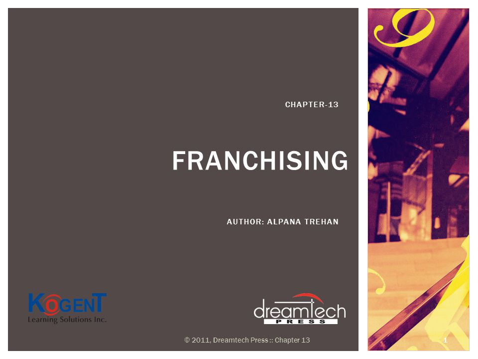 FRANCHISING AUTHOR: ALPANA TREHAN CHAPTER-13 © 2011, Dreamtech Press :: Chapter 13 1