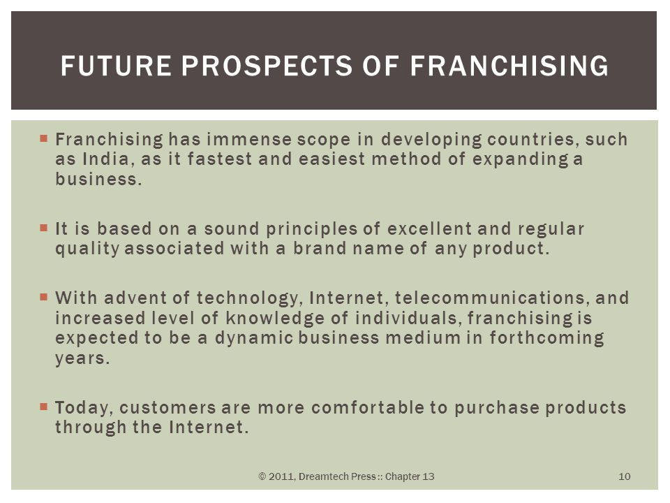  Franchising has immense scope in developing countries, such as India, as it fastest and easiest method of expanding a business.