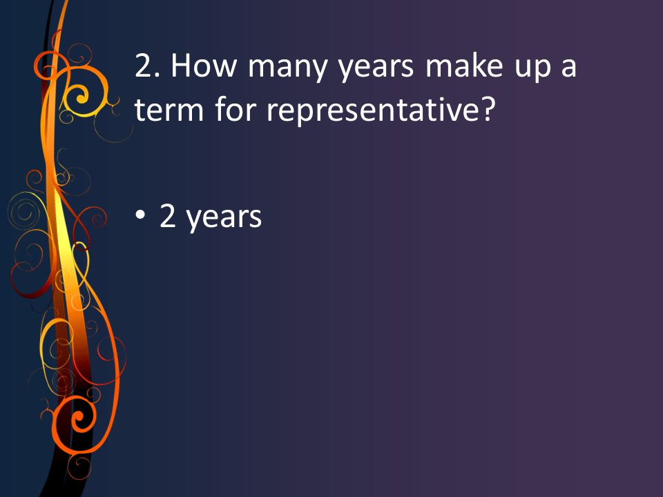 2. How many years make up a term for representative? 2 years