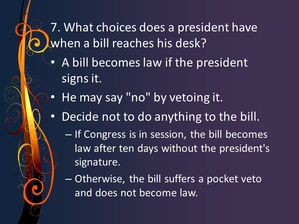 6.How is the president involved in law making. He can SUGGEST laws/bills to Congress.