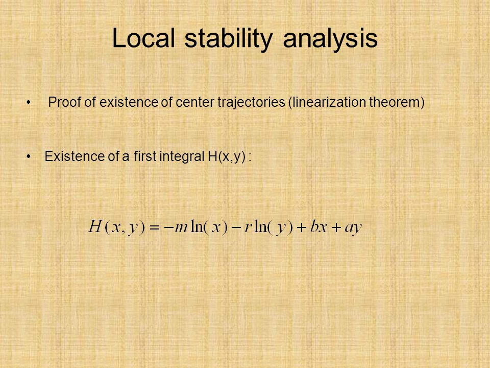 Local stability analysis Proof of existence of center trajectories (linearization theorem) Existence of a first integral H(x,y) :