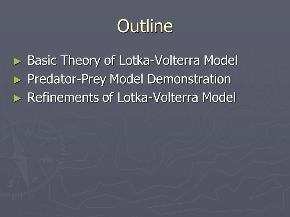 Outline ► Basic Theory of Lotka-Volterra Model ► Predator-Prey Model Demonstration ► Refinements of Lotka-Volterra Model