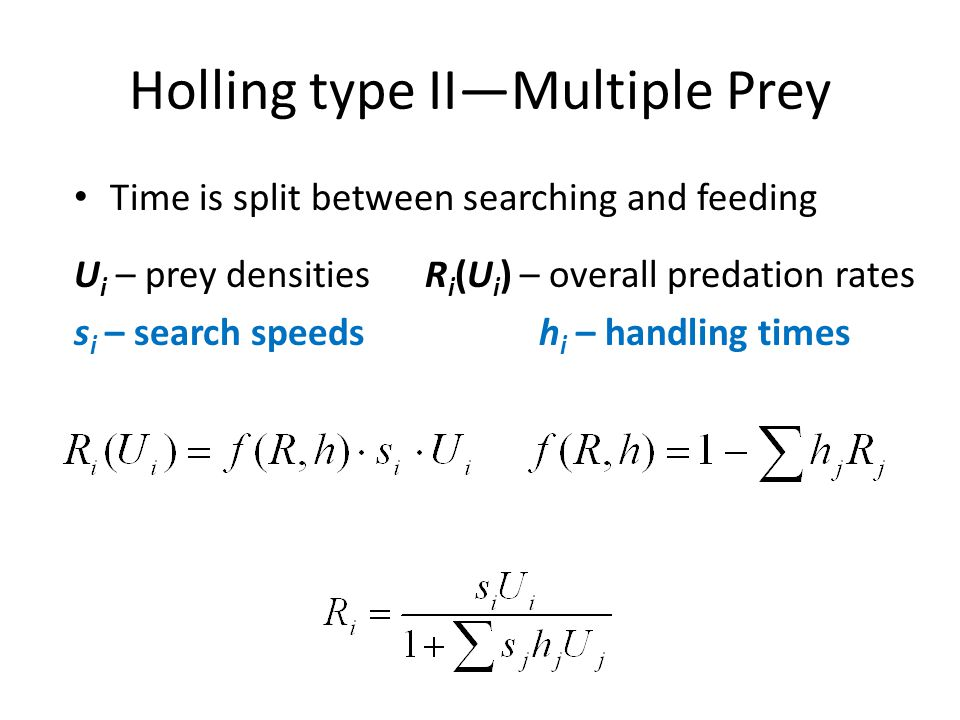 Holling type II—Multiple Prey Time is split between searching and feeding U i – prey densities R i (U i ) – overall predation rates s i – search speeds h i – handling times