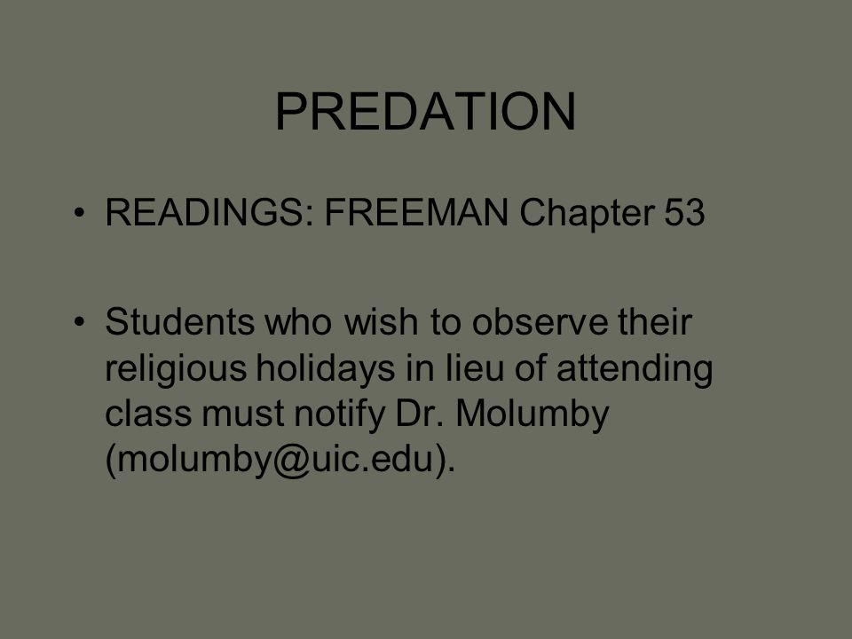 PREDATION READINGS: FREEMAN Chapter 53 Students who wish to observe their religious holidays in lieu of attending class must notify Dr.
