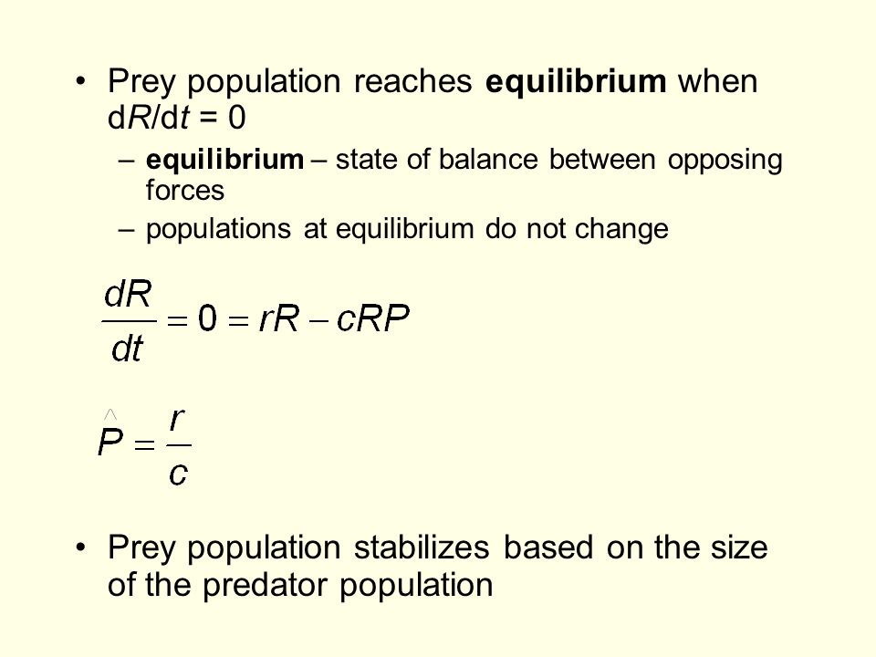 Prey population reaches equilibrium when dR/dt = 0 –equilibrium – state of balance between opposing forces –populations at equilibrium do not change P