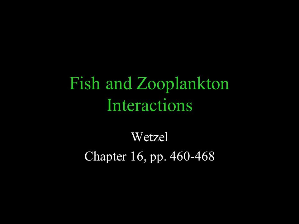 Fish and Zooplankton Interactions Wetzel Chapter 16, pp. 460-468