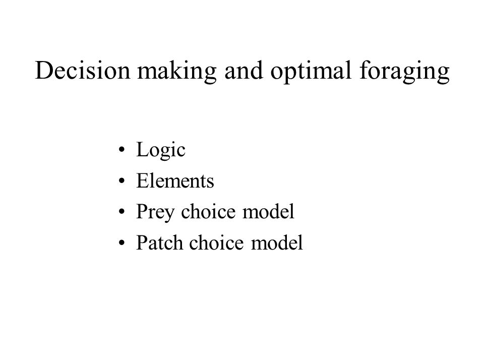 Optimality modeling Logic –Natural selection generates behavioral responses that maximize fitness by balancing benefits against costs - evolutionary economics Advantages –Makes assumptions explicit –Generates testable predictions –Suggests new hypotheses if model doesn't fit Criticisms –Behavior may not always be optimal