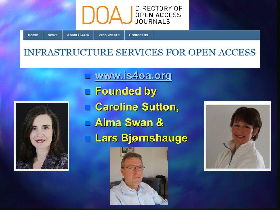 n www.is4oa.org www.is4oa.org n Founded by n Caroline Sutton, n Alma Swan & n Lars Bjørnshauge